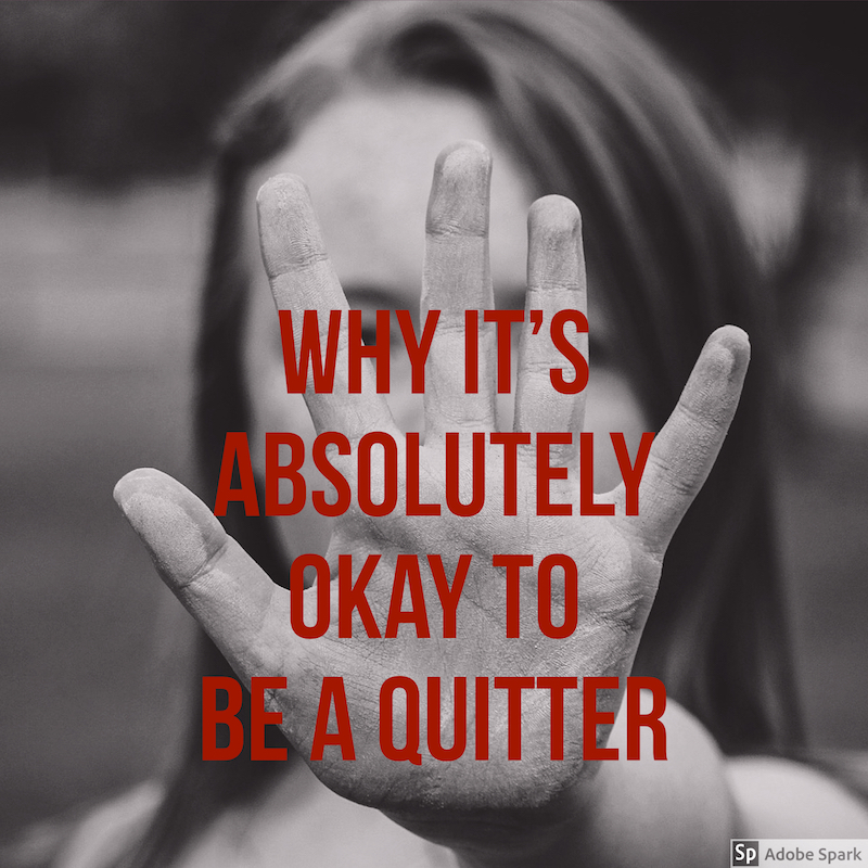 why it's absolutely okay to be a quitter