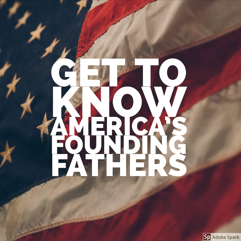 get to know america's founding fathers