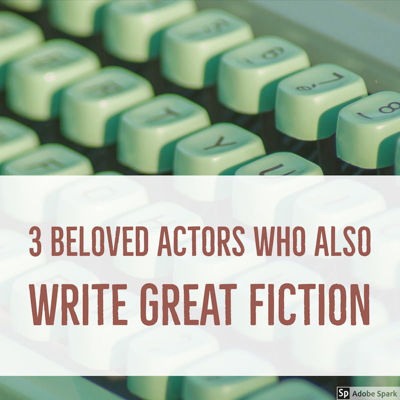 beloved actors who also write great fiction